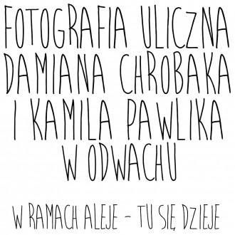 Fotografia uliczna – spotkamy się z Damianem Chrobakiem i Kamilem Pawlikiem.