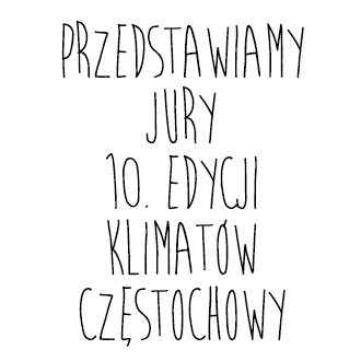 """Przedstawiamy Jury 10. edycji konkursu """"Klimaty Częstochowy"""