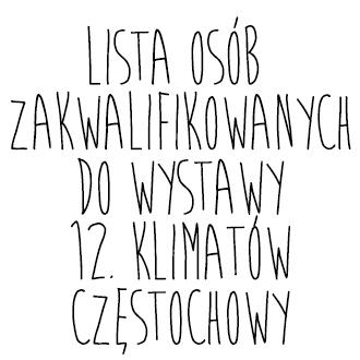 """Lista uczestników wystawy pokonkursowej 12. """"Klimatów Częstochowy"""""""